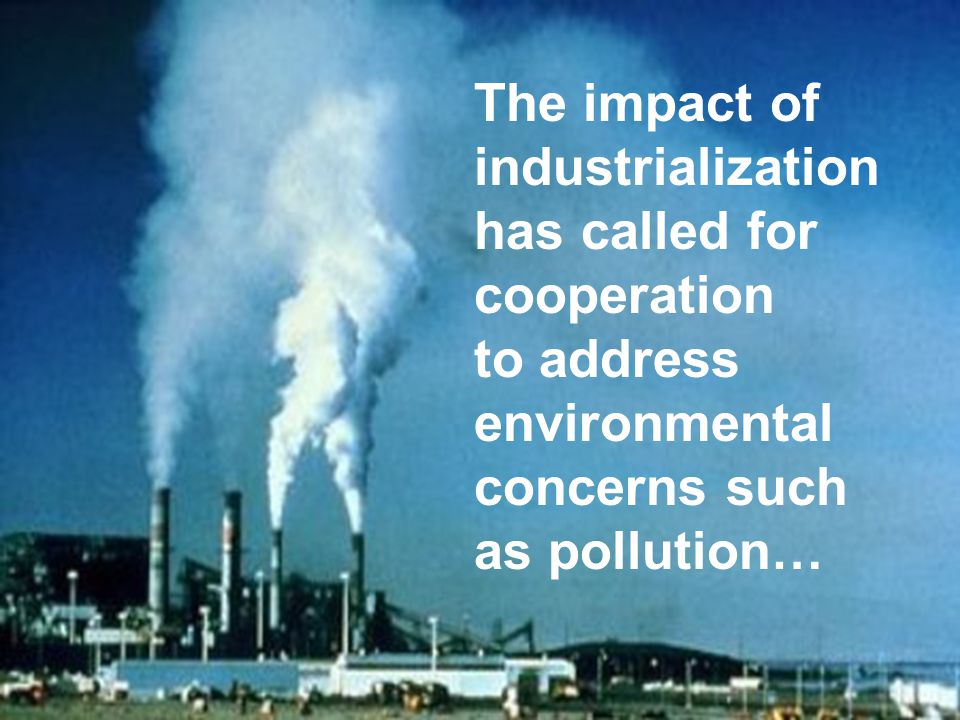 The impact of industrialization has called for cooperation to address environmental concerns such as pollution…