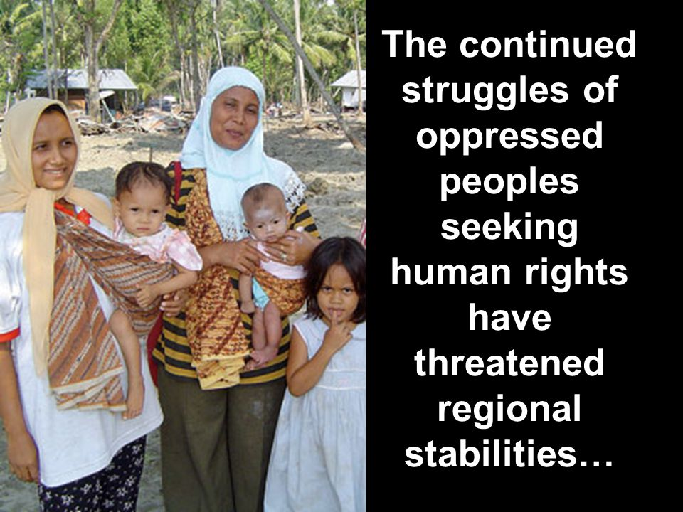 The continued struggles of oppressed peoples seeking human rights have threatened regional stabilities…