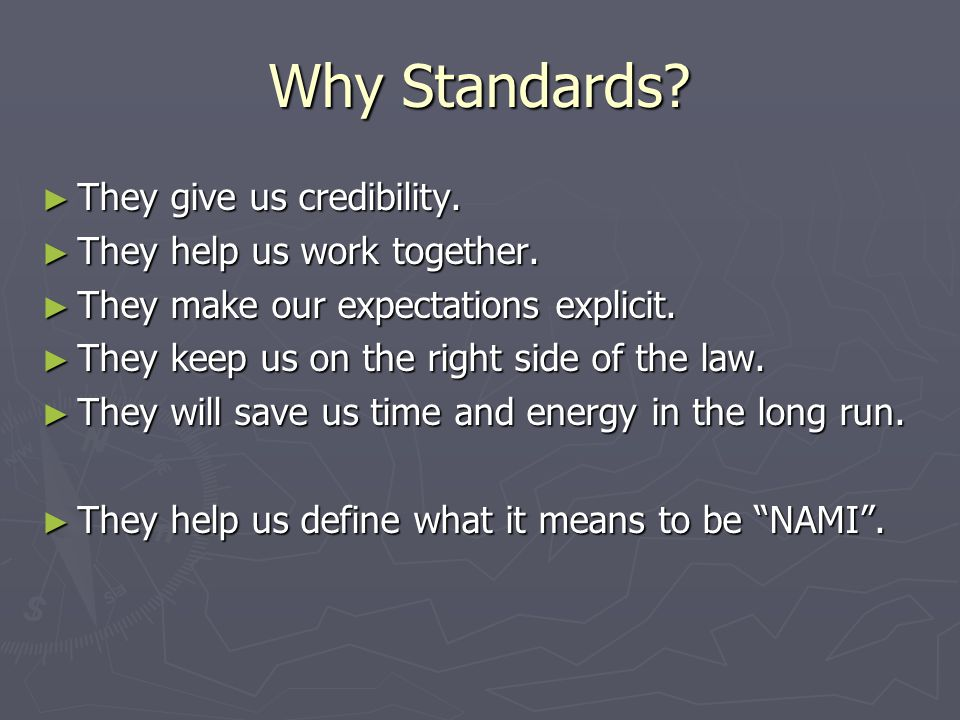 Why Standards. ► They give us credibility. ► They help us work together.