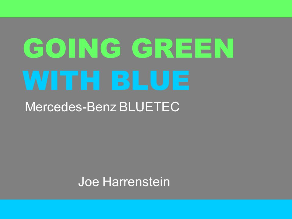 GOING GREEN WITH BLUE Mercedes-Benz BLUETEC Joe Harrenstein