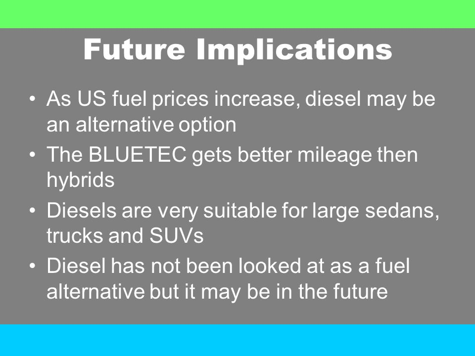 Summary M-B has come up with a solution to diesel emissions that has been keeping diesels out of the US market Diesel has a more consistent pump price then gasoline which tends to fluctuate greatly