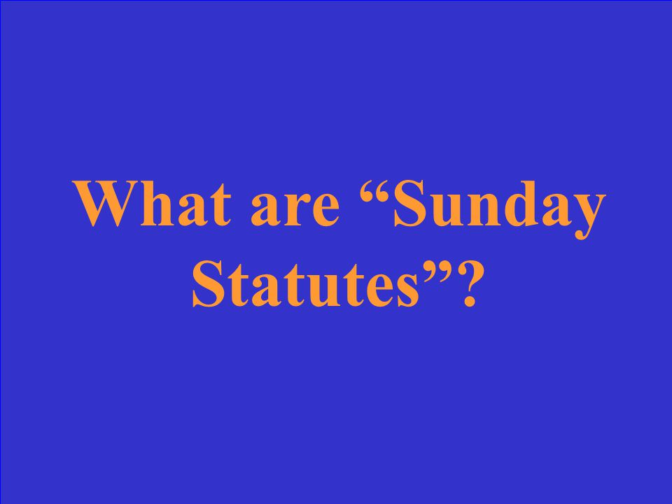 Also called Blue Laws , these laws make it illegal to enter into a contract on a Sunday in some states