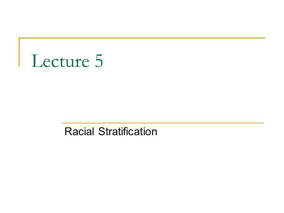 Lecture 5 Racial Stratification