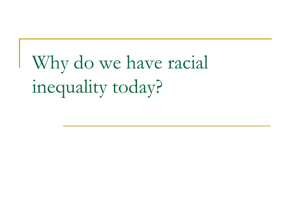 Why do we have racial inequality today