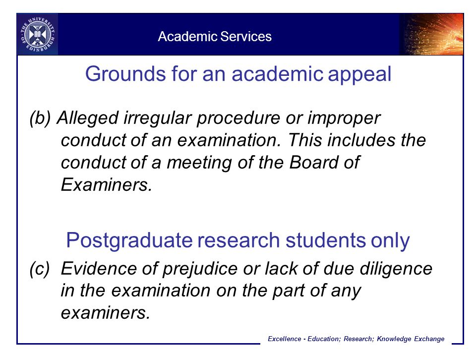 Excellence - Education; Research; Knowledge Exchange Grounds for an academic appeal (b) Alleged irregular procedure or improper conduct of an examination.