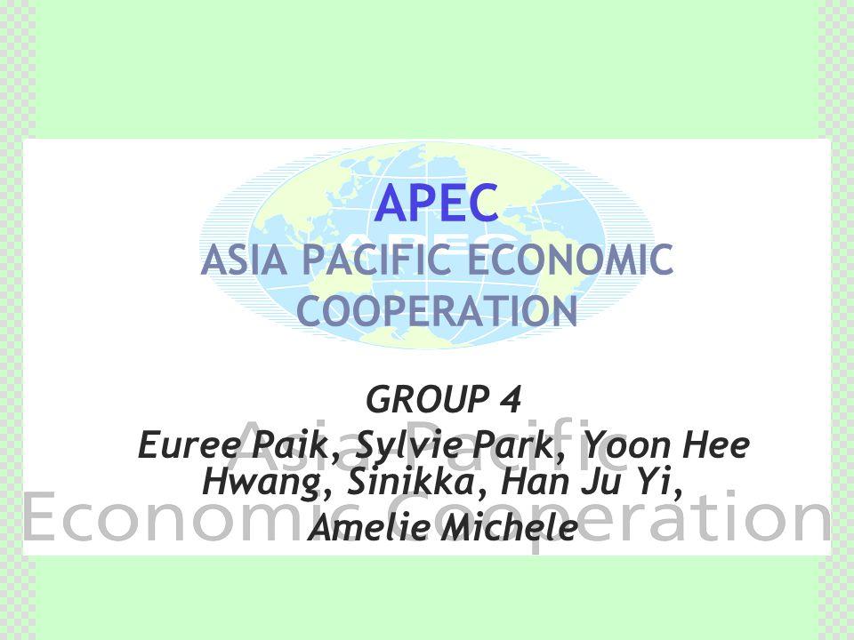 APEC ASIA PACIFIC ECONOMIC COOPERATION GROUP 4 Euree Paik, Sylvie Park, Yoon Hee Hwang, Sinikka, Han Ju Yi, Amelie Michele