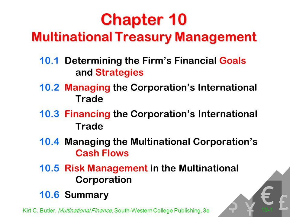 Kirt C. Butler, Multinational Finance, South-Western College Publishing, 3e 10-1 Chapter 10 Multinational Treasury Management 10.1Determining the Firm
