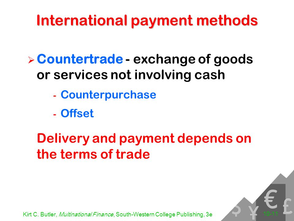 Kirt C. Butler, Multinational Finance, South-Western College Publishing, 3e 10-11 International payment methods  Countertrade - exchange of goods or