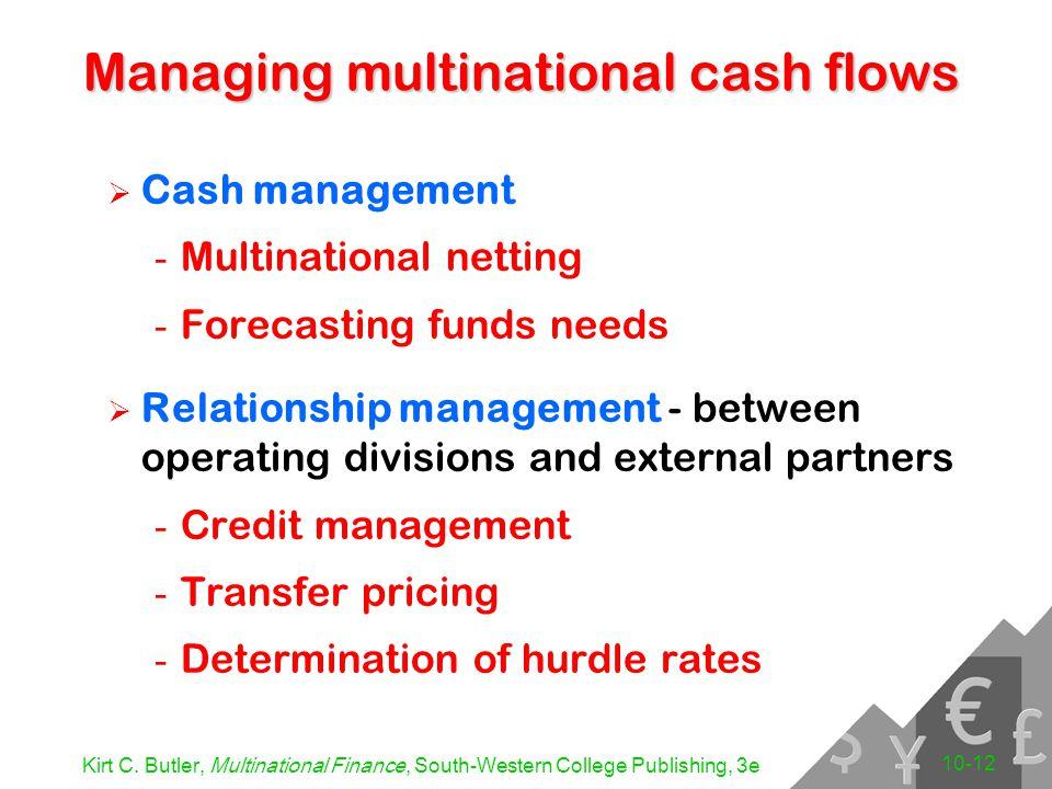 Kirt C. Butler, Multinational Finance, South-Western College Publishing, 3e 10-12 Managing multinational cash flows  Cash management - Multinational