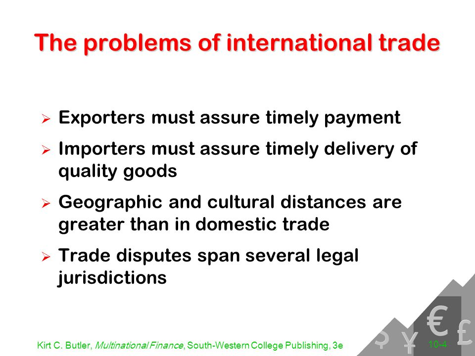 Kirt C. Butler, Multinational Finance, South-Western College Publishing, 3e 10-4 The problems of international trade  Exporters must assure timely pa
