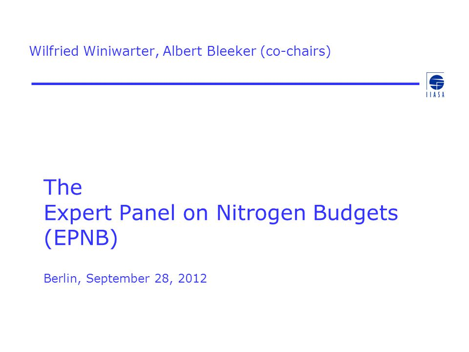 The Expert Panel on Nitrogen Budgets (EPNB) Berlin, September 28, 2012 Wilfried Winiwarter, Albert Bleeker (co-chairs)