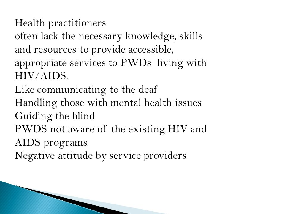 Health practitioners often lack the necessary knowledge, skills and resources to provide accessible, appropriate services to PWDs living with HIV/AIDS.