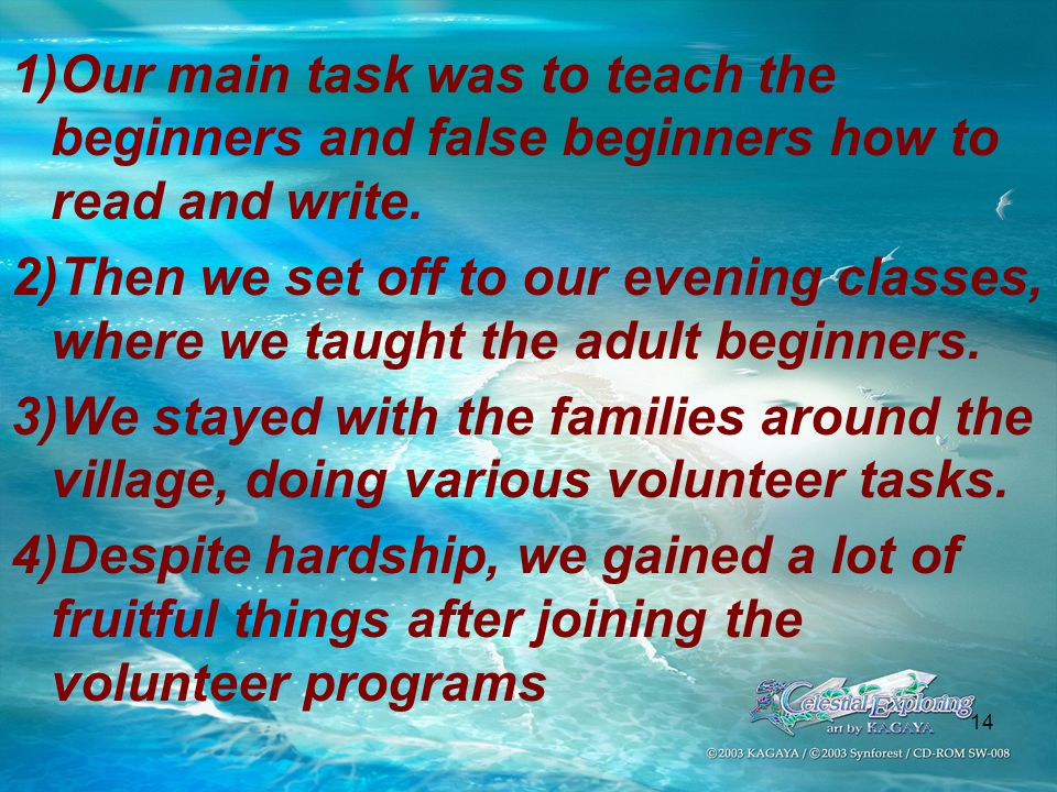13 Exercise3: Rearrange the following words into a sentence and make the necessary changes: 1)Beginners and false beginners/ teach/ is/ our main task/ how/ read/ and write.