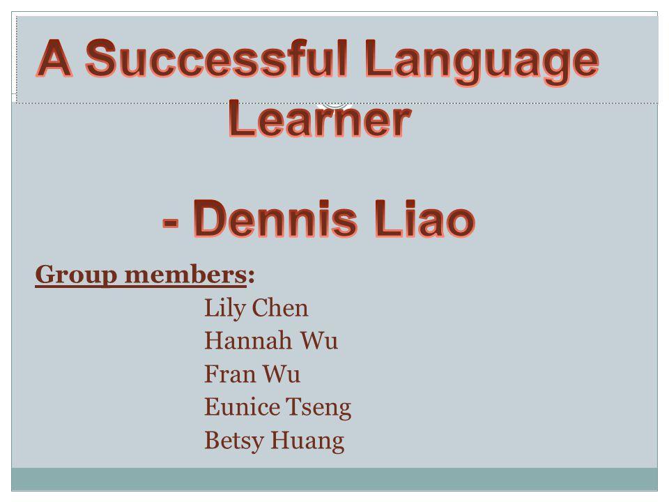 Group members: Lily Chen Hannah Wu Fran Wu Eunice Tseng Betsy Huang