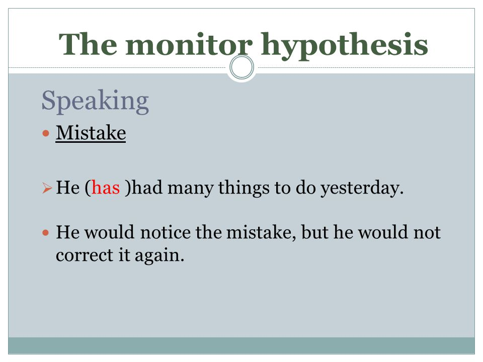 The monitor hypothesis Speaking Mistake  He (has )had many things to do yesterday.