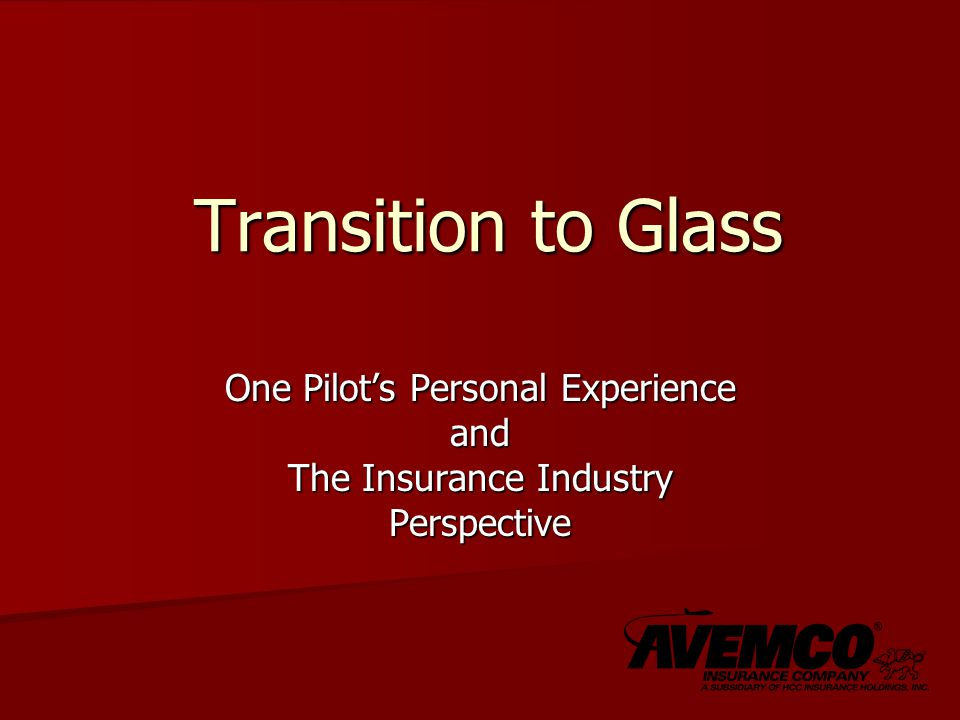 Transition to Glass One Pilot's Personal Experience and The Insurance Industry Perspective