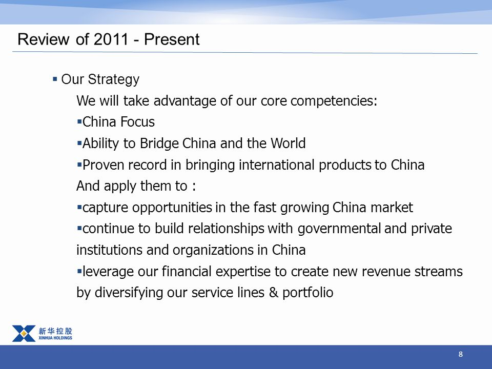 8 Review of 2011 - Present  Our Strategy We will take advantage of our core competencies:  China Focus  Ability to Bridge China and the World  Proven record in bringing international products to China And apply them to :  capture opportunities in the fast growing China market  continue to build relationships with governmental and private institutions and organizations in China  leverage our financial expertise to create new revenue streams by diversifying our service lines & portfolio