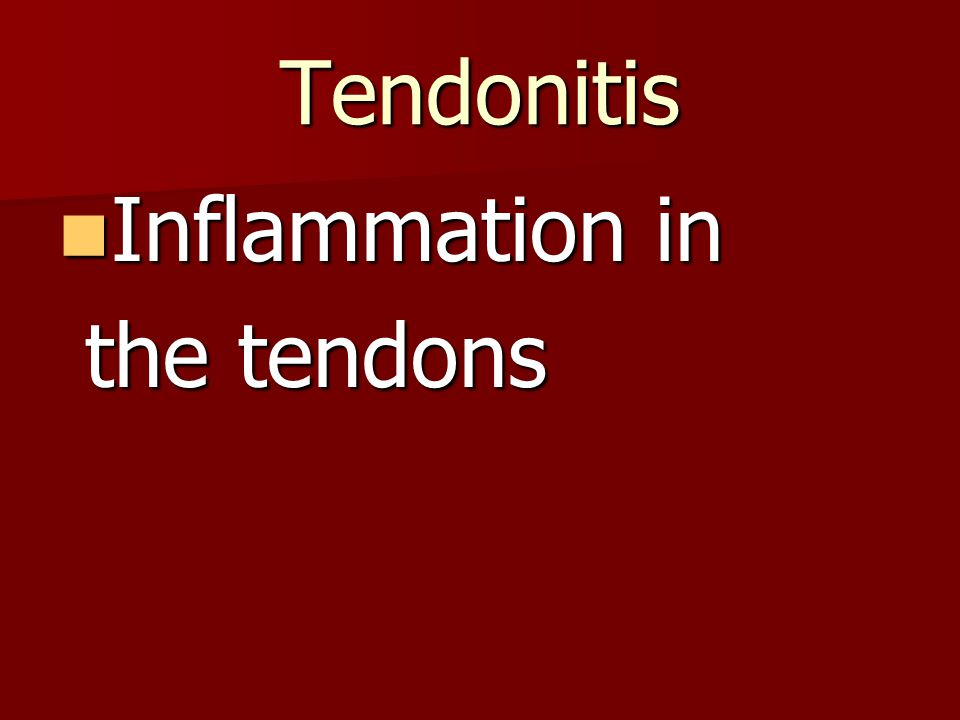 Tendonitis Inflammation in Inflammation in the tendons the tendons
