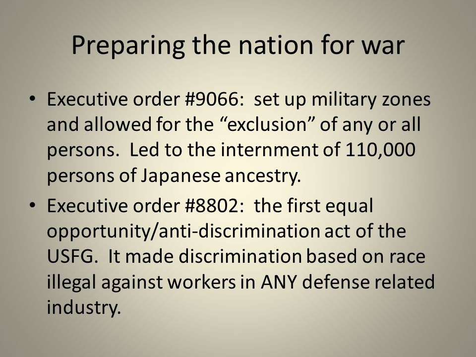 Preparing the nation for war Executive order #9066: set up military zones and allowed for the exclusion of any or all persons.