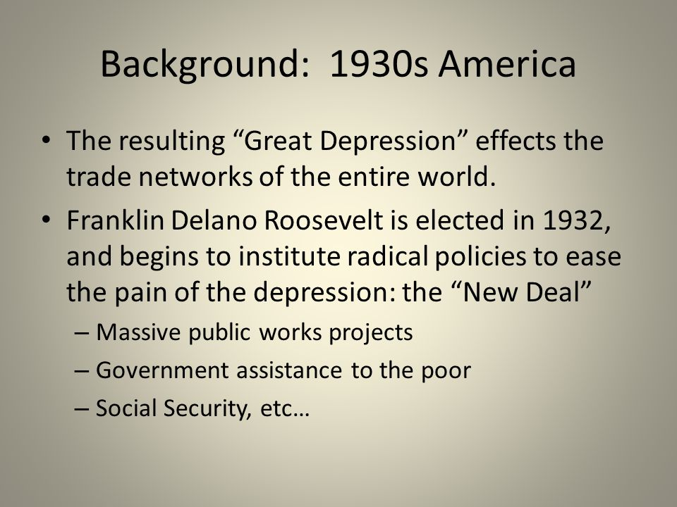 Background: 1930s America The resulting Great Depression effects the trade networks of the entire world.