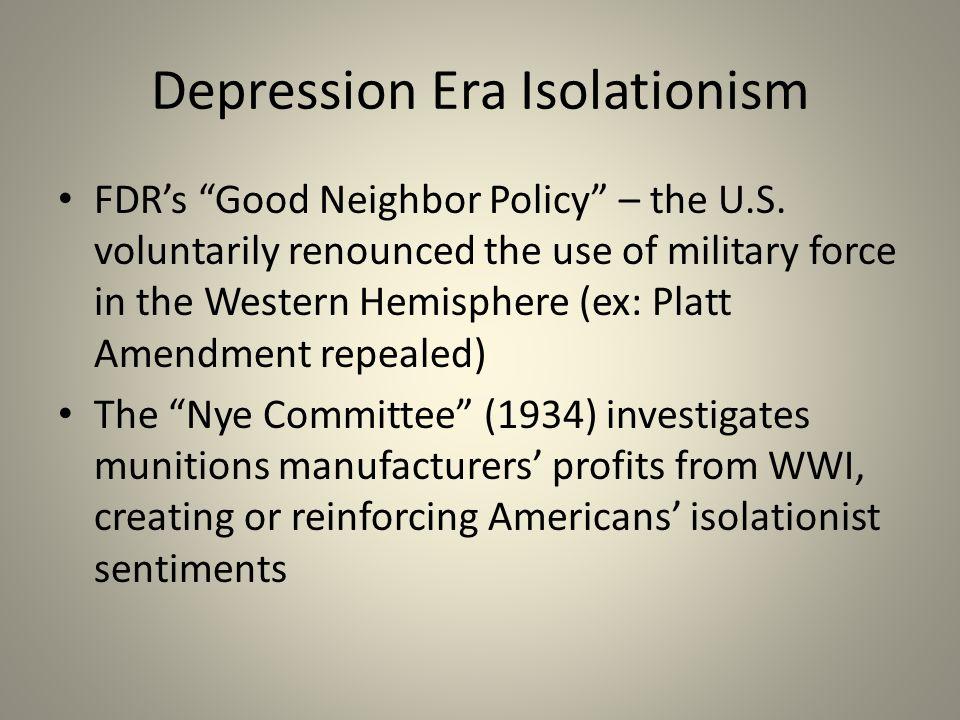 Depression Era Isolationism FDR's Good Neighbor Policy – the U.S.