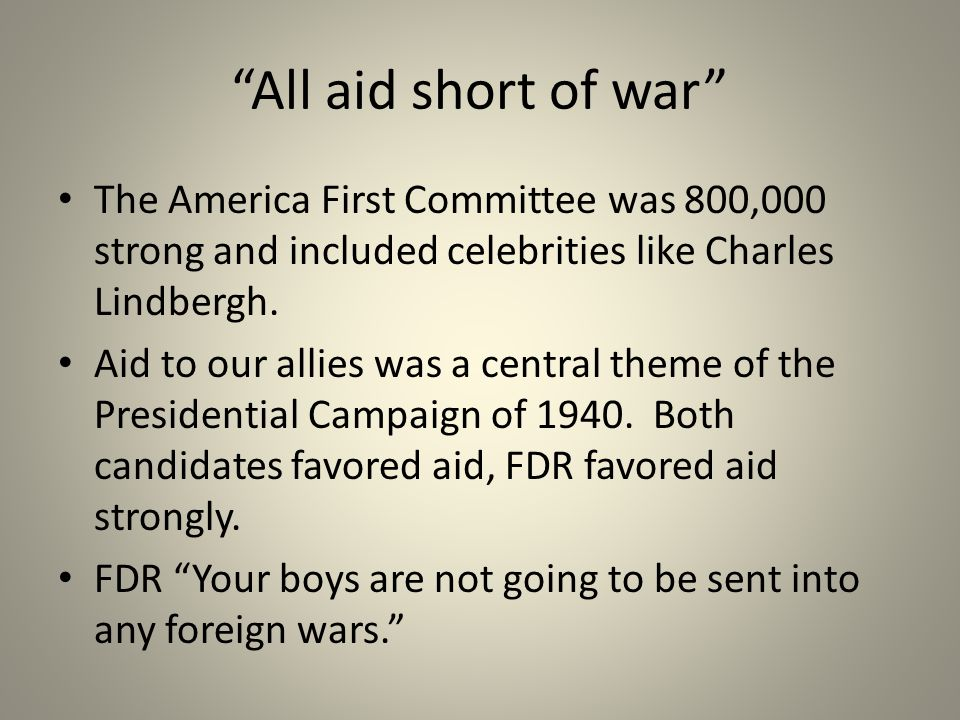 All aid short of war The America First Committee was 800,000 strong and included celebrities like Charles Lindbergh.