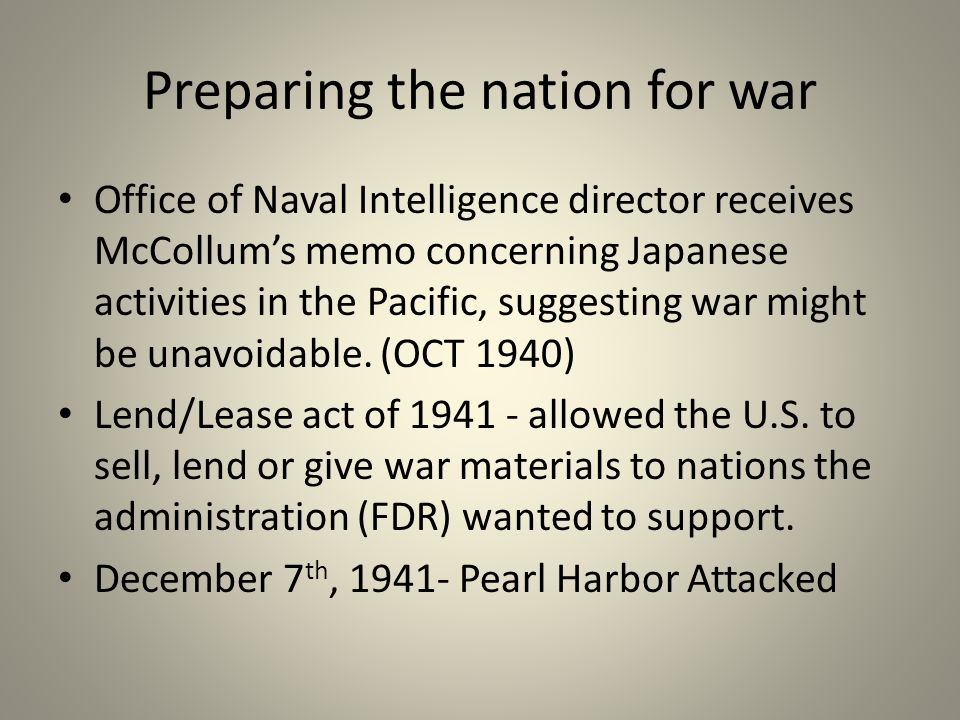 Preparing the nation for war Office of Naval Intelligence director receives McCollum's memo concerning Japanese activities in the Pacific, suggesting war might be unavoidable.