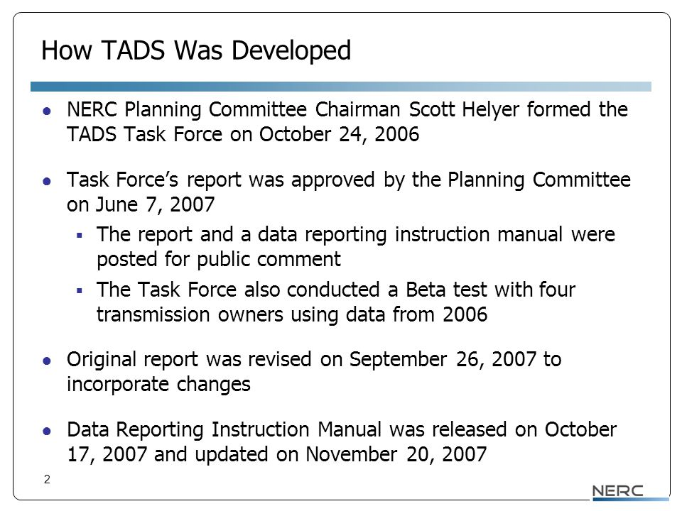 2 How TADS Was Developed ● NERC Planning Committee Chairman Scott Helyer formed the TADS Task Force on October 24, 2006 ● Task Force's report was appr