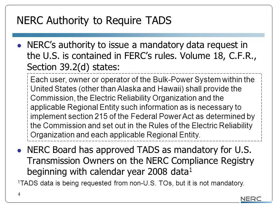 4 NERC Authority to Require TADS ● NERC's authority to issue a mandatory data request in the U.S. is contained in FERC's rules. Volume 18, C.F.R., Sec