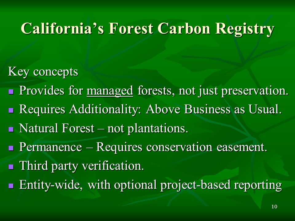 10 California's Forest Carbon Registry Key concepts Provides for managed forests, not just preservation.