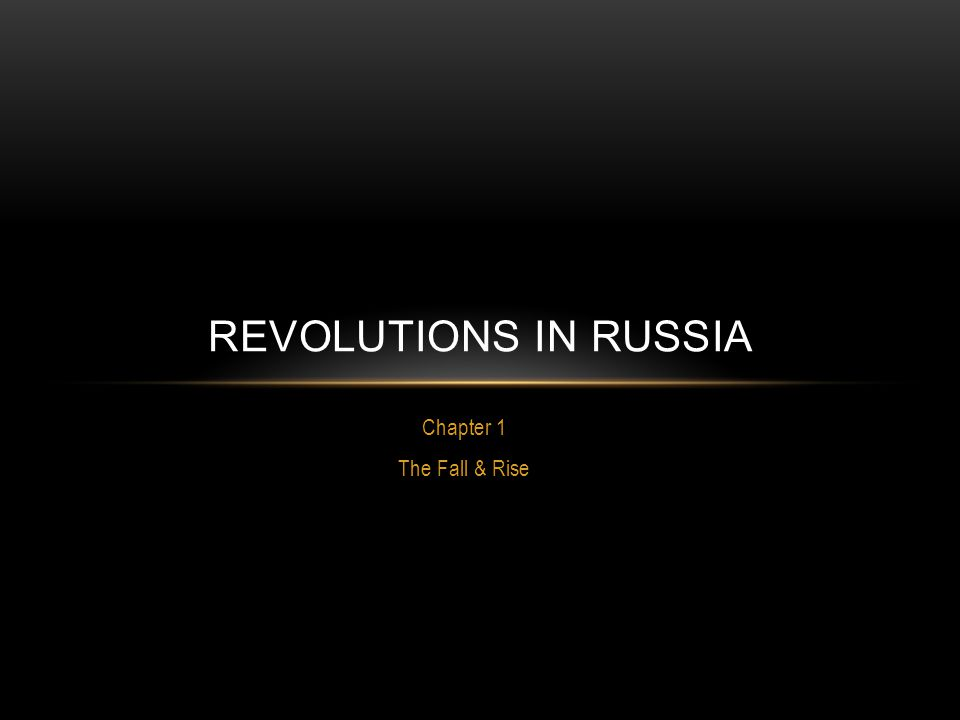 Chapter 1 The Fall & Rise REVOLUTIONS IN RUSSIA