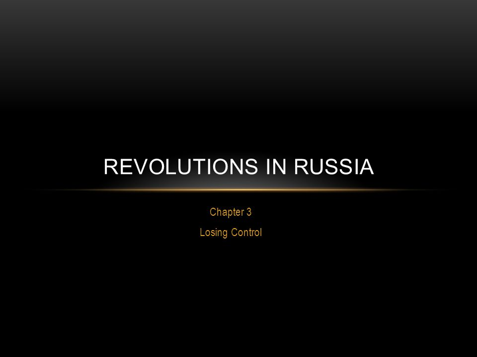 Chapter 3 Losing Control REVOLUTIONS IN RUSSIA