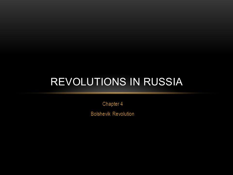 Chapter 4 Bolshevik Revolution REVOLUTIONS IN RUSSIA