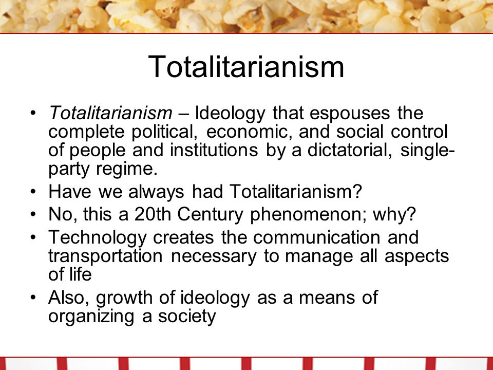 Totalitarianism Totalitarianism – Ideology that espouses the complete political, economic, and social control of people and institutions by a dictatorial, single- party regime.