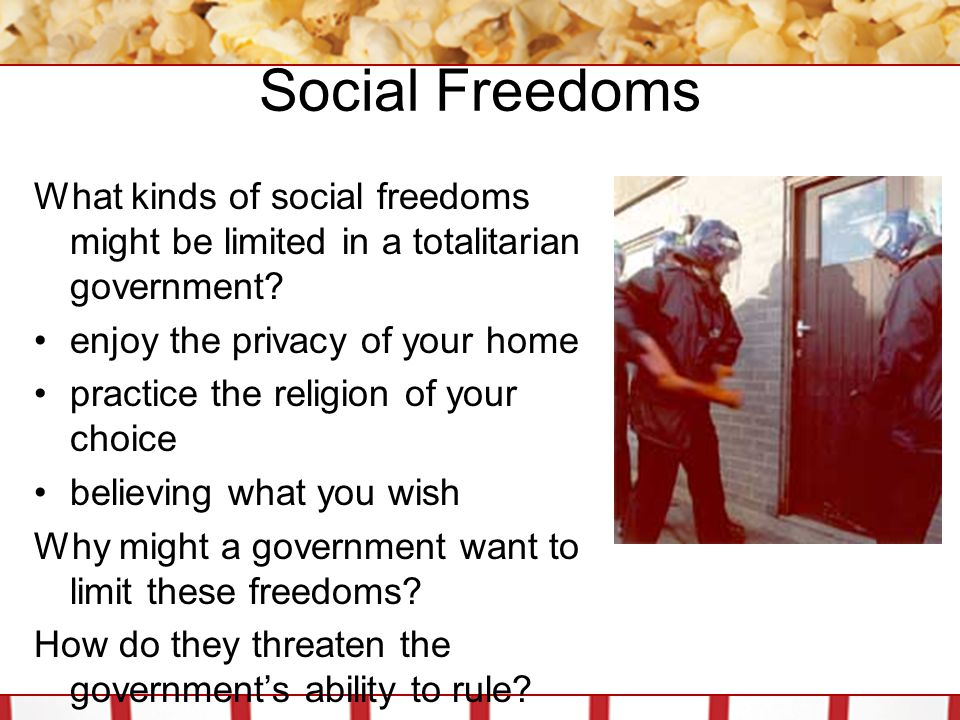 Social Freedoms What kinds of social freedoms might be limited in a totalitarian government.
