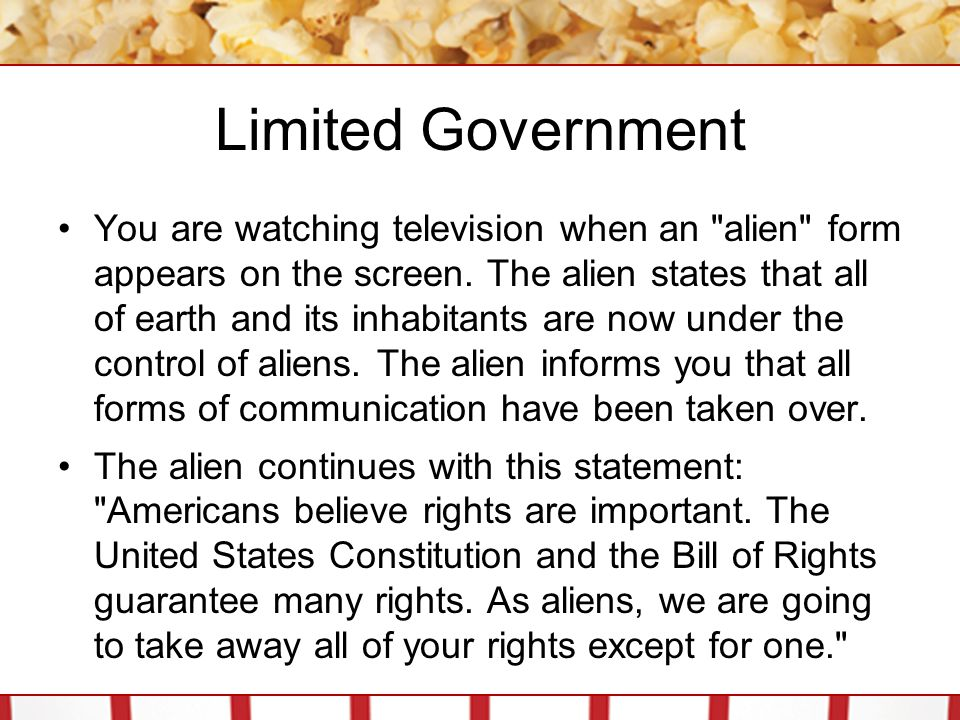 Limited Government You are watching television when an alien form appears on the screen.