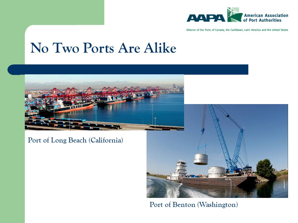 No Two Ports Are Alike Port of Benton (Washington) Port of Long Beach (California)