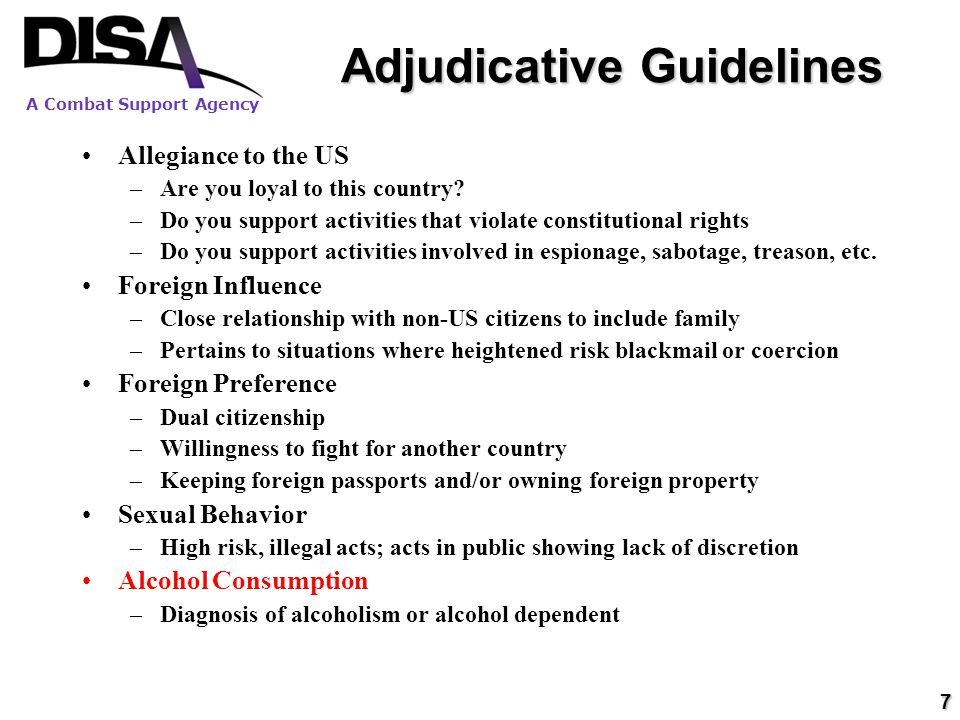 A Combat Support Agency 7 Adjudicative Guidelines Allegiance to the US –Are you loyal to this country.