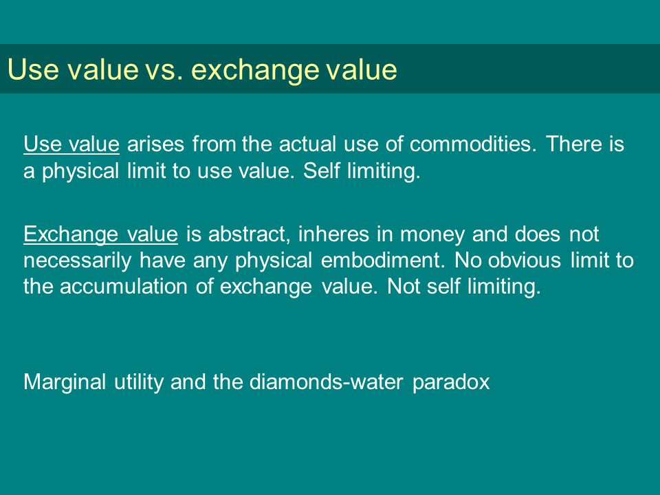 Use value vs. exchange value Use value arises from the actual use of commodities.