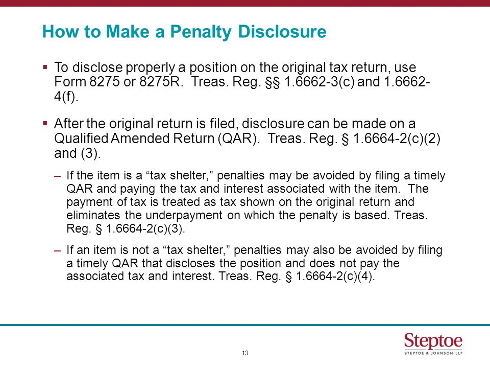 How to Make a Penalty Disclosure  To disclose properly a position on the original tax return, use Form 8275 or 8275R.