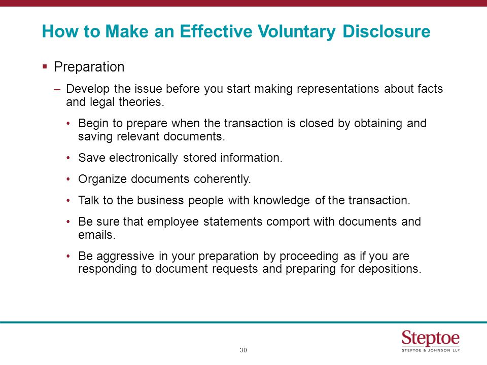 How to Make an Effective Voluntary Disclosure  Preparation –Develop the issue before you start making representations about facts and legal theories.