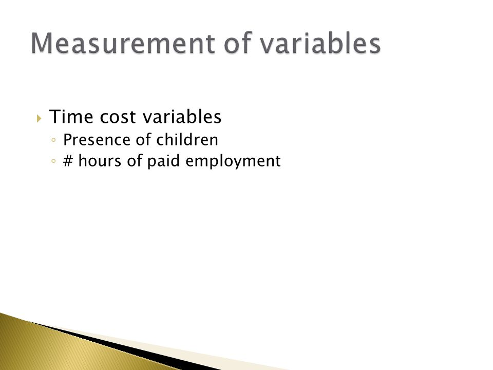  Time cost variables ◦ Presence of children ◦ # hours of paid employment
