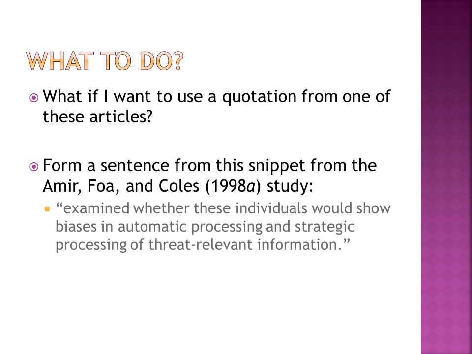 """ What if I want to use a quotation from one of these articles?  Form a sentence from this snippet from the Amir, Foa, and Coles (1998a) study:  """"ex"""