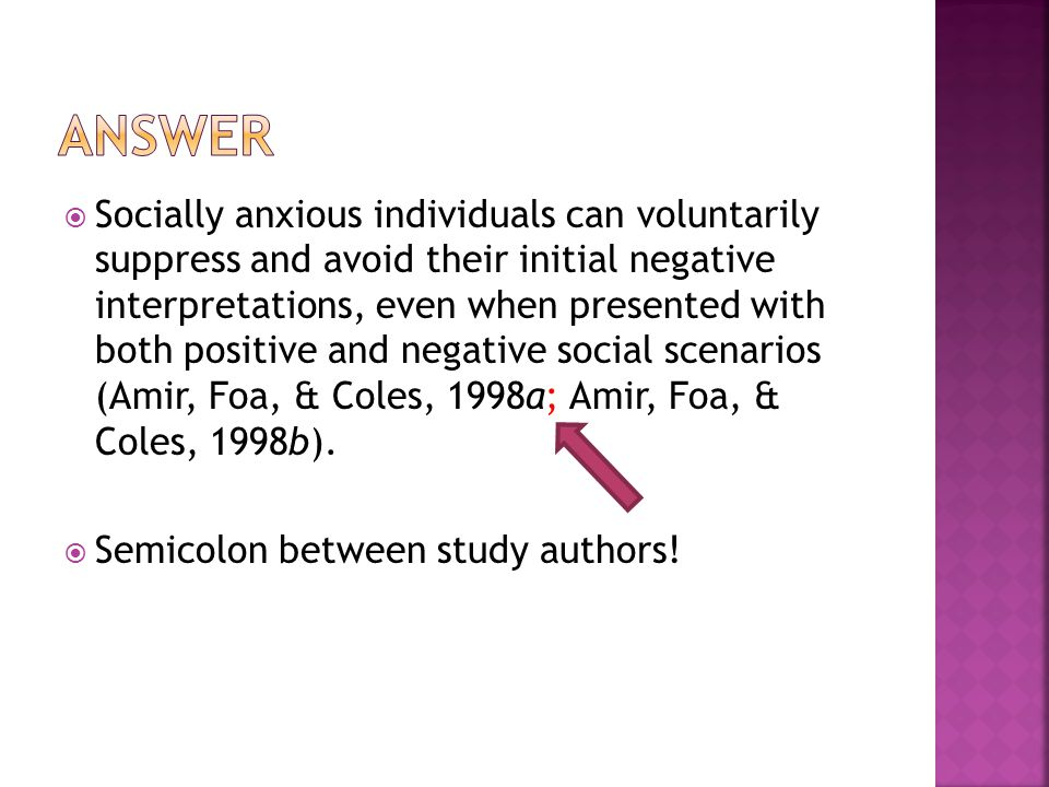  Socially anxious individuals can voluntarily suppress and avoid their initial negative interpretations, even when presented with both positive and negative social scenarios (Amir, Foa, & Coles, 1998a; Amir, Foa, & Coles, 1998b).