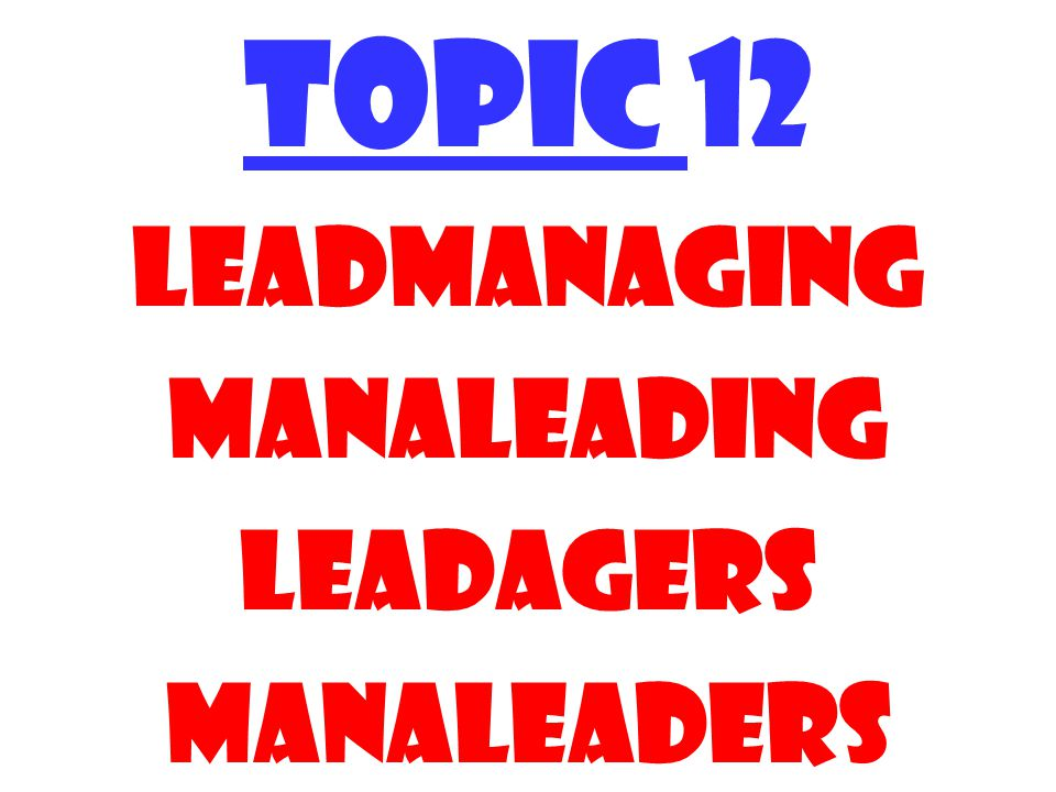 TOPIC 12 Leadmanaging manaleading Leadagers Manaleaders