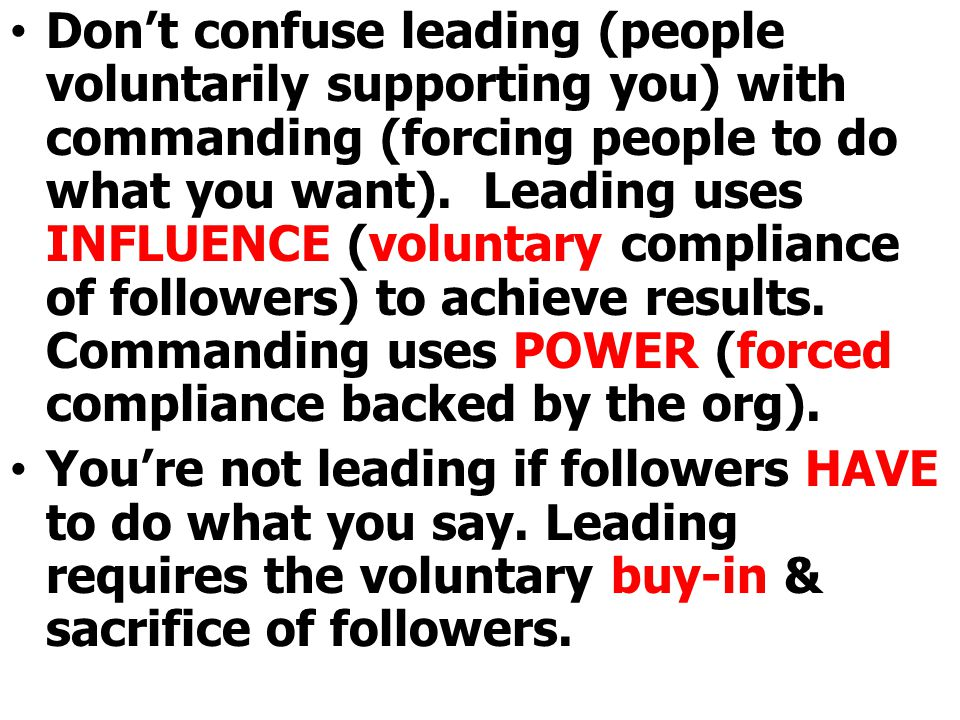 Don't confuse leading (people voluntarily supporting you) with commanding (forcing people to do what you want). Leading uses INFLUENCE (voluntary comp