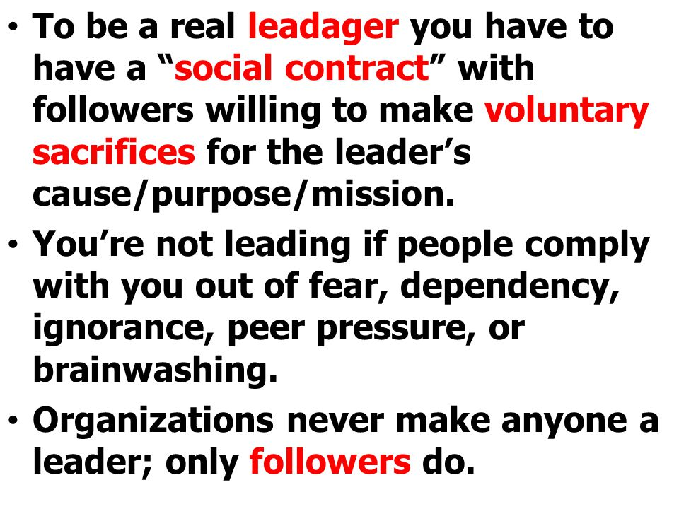 "To be a real leadager you have to have a ""social contract"" with followers willing to make voluntary sacrifices for the leader's cause/purpose/mission."