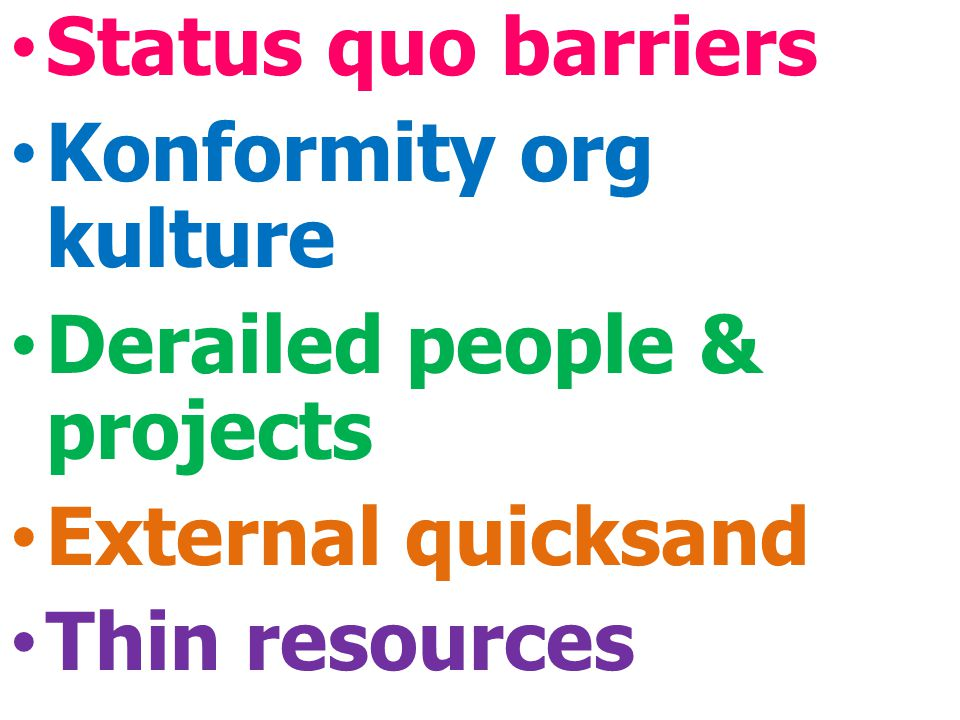 Status quo barriers Konformity org kulture Derailed people & projects External quicksand Thin resources
