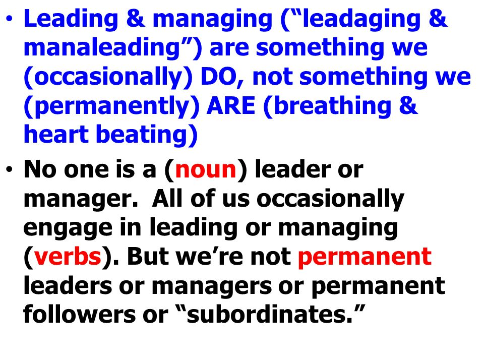 "Leading & managing (""leadaging & manaleading"") are something we (occasionally) DO, not something we (permanently) ARE (breathing & heart beating) No o"