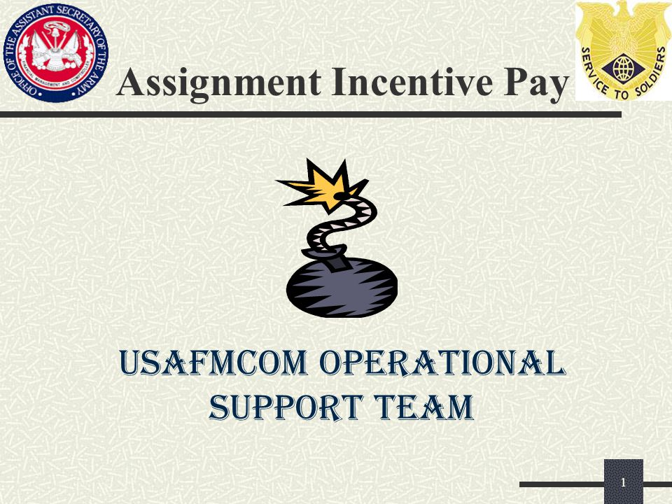 Assignment Incentive Pay 1 USAFMCOM OPERATIONAL SUPPORT TEAM